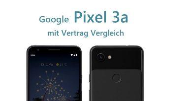 Google Pixel 3a mit Vertrag Vergleich